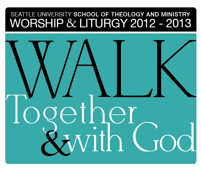 2012-2013 Theme, Worship & Liturgy - SeattleU STM